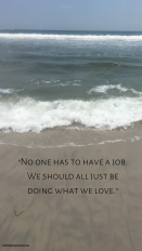 _No one has to have a job. We should all just be doing what we love._